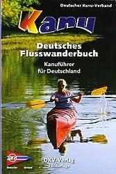 Deutsches Flusswanderbuch: Kanuführer für Deutschland