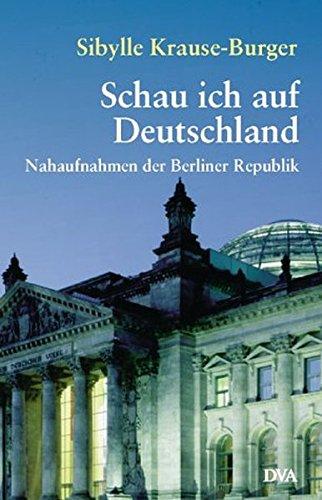 Schau ich auf Deutschland. Nahaufnahmen der Berliner Republik. pdf epub