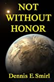 Not Without Honor, Dennis Smirl, 1482746832