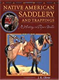 Native American Saddlery and Trappings, J. K. Oliver, 089672493X