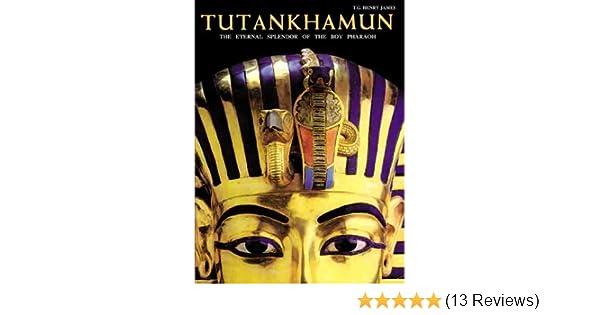Tutankhamun: The Eternal Splendor of the Boy Pharaoh: T.G. Henry James, T.G.H James: 9781586630324: Amazon.com: Books