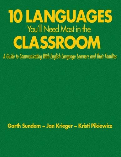 Ten Languages You?ll Need Most in the Classroom: A Guide to Communicating With English Language Learners and Their Famil