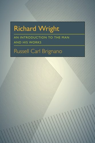 Richard Wright: An Introduction to the Man and His Works (Critical Essays in Modern Literature) (Richard Wright Early Works)