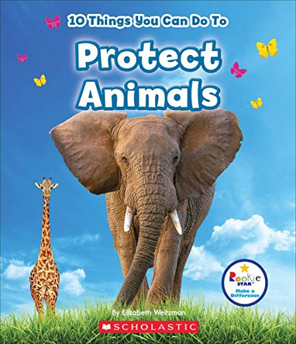 10 Things You Can Do to Protect Animals (Rookie Star)