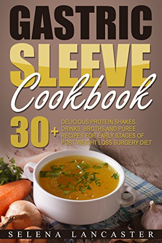 Gastric Sleeve Cookbook: FLUID and PUREE - 30+ Shakes, Drinks, Broth and Puree recipes for early stages of post-weight loss surgery diet (Effortless Bariatric Cookbook Series 1)