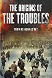 The Origins of the Troubles, Thomas Hennessey, 0717133826