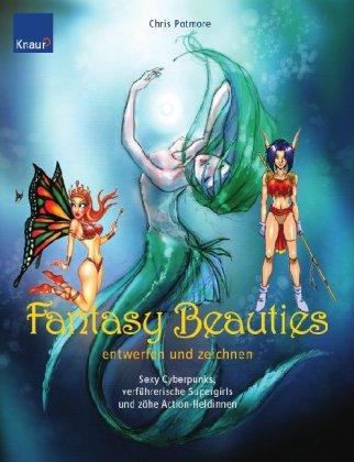 Fantasy Beauties entwerfen und zeichnen: Sexy Cyberpunks, verführerische Supergirls und zähe Action-Heldinnen