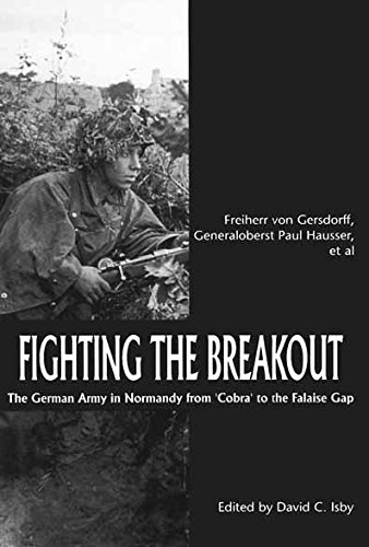 Fighting The Breakout: The German Army in Normandy from COBRA to the Falaise Gap (World War II German Debriefs)