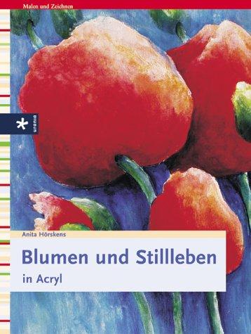 Blumen und Stillleben in Acryl