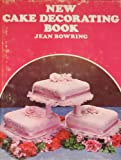New Cake Decorating Book, Jean Bowring, 0668023171