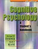 Cognitive Psychology : A Student's Handbook, Eysenck, Michael W. and Keane, Mark T., 0863775519
