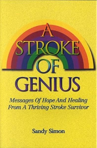 A Stroke Of Genius Messages Of Hope And Healing From A Thriving Stroke Survivor Sandy Simon Christiane Collins Jean Goode Sarah Laffer 9780966962529 Amazon Com Books