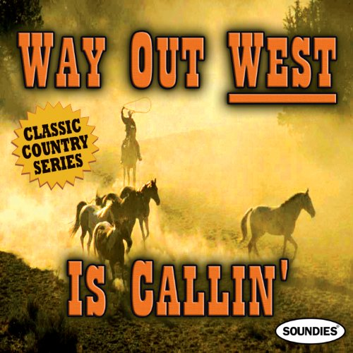 Way Out West Is Callin' - Clas...