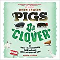 Pigs in Clover: Or How I Accidentally Fell in Love with the Good Life Audiobook by Simon Dawson Narrated by Ben Allen