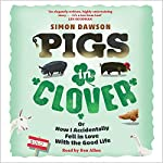Pigs in Clover: Or How I Accidentally Fell in Love with the Good Life | Simon Dawson