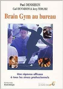brain gym au bureau une r ponse efficace tous les stress professionne 9782840582175. Black Bedroom Furniture Sets. Home Design Ideas