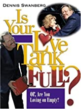 Is Your Love Tank Full?: Or Are You Driving on Empty