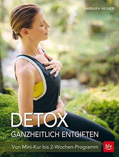Detox Ganzheitlich entgiften: Von Mini-Kur bis 2-Wochen-Programm