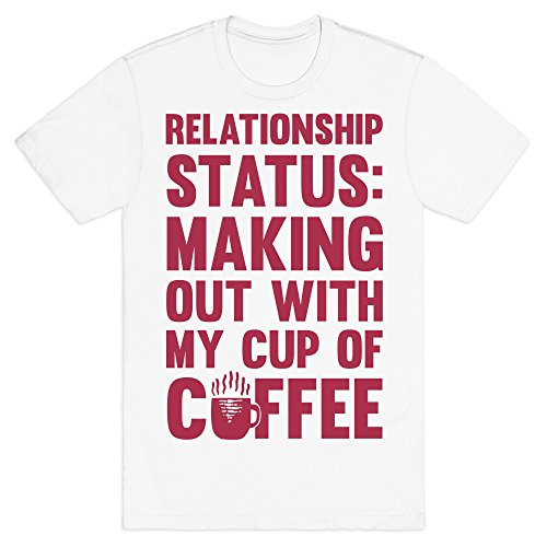 Relationship Status: Making Out With My Cup Of Coffee White Medium Mens/Unisex Fitted Cotton Tee by LookHUMAN