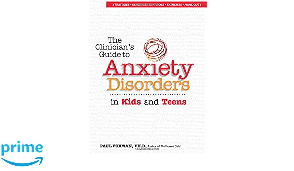 The Clinician's Guide to Anxiety Disorders in Kids & Teens: Paul ...