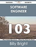 Software Engineer 103 Success Secrets - 103 Most Asked Questions on Software Engineer - What You Need to Know, Billy Bright, 1488524106