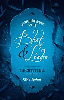 Machtsteine (Geheimnisse von Blut & Liebe 2) (German Edition) by [Aybar, Elke]