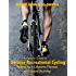 A Concise Guide to Serious Recreational Cycling: Riding as a Lifetime Fitness and Social Activity