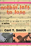 Nothin' Left to Lose, Carl T. Smith, 1887714472