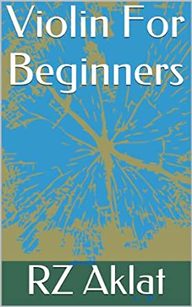 Violin For Beginners - Kindle edition by RZ Aklat. Arts & Photography