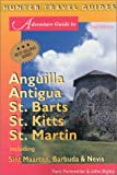 Adventure Guide to Anguilla, Antigua, St. Barts, St. Kitts, St. Martin: Including Sint Maarten, Barbuda and Nevis (Adventure Guide to Anguilla, Antigua, St Barts, St Kitts and St Martin)