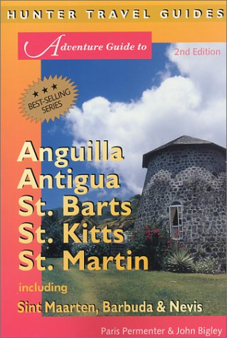 Adventure Guide to Anguilla, Antigua, St. Barts, St. Kitts, St. Martin: Including Sint Maarten, Barbuda & Nevis (Adventure Guide to Anguilla, Antigua, ... Kitts & St Martin) (Adventure Guide Series)