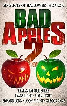 Bad Apples 2: Six Slices of Halloween Horror by [Burke, Kealan Patrick, Light, Evans, Lorn, Edward, Light, Adam, Parent, Jason, Xane, Gregor]