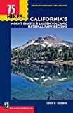 Search : 75 Hikes in California's Mount Shasta & Lassen Volcanic National Park Regions (100 Hikes In...)