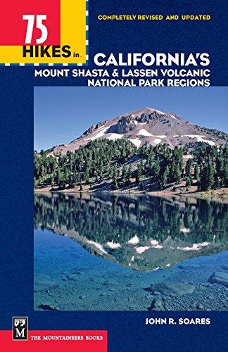 75 Hikes In California's Mount Shasta & Lassen Volcanic National Park Regions (100 Hikes In...)