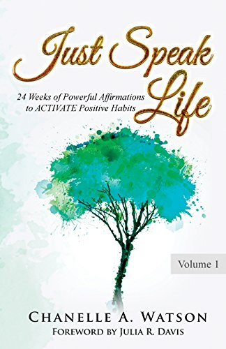 Just Speak Life: 24 Weeks of Powerful Affirmations to ACTIVATE Positive Habits