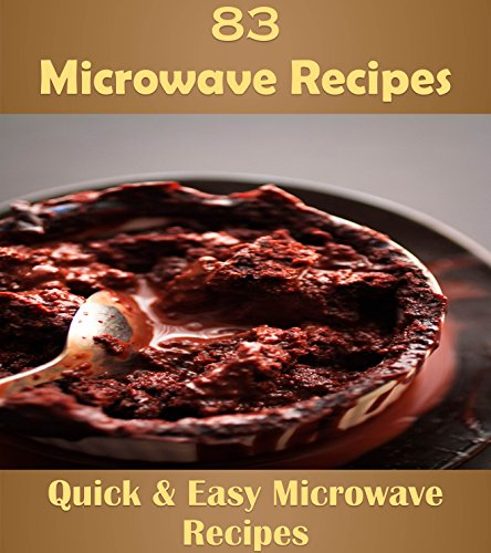 Microwave Cookbook: 83 Simple and Delicious Microwave Recipes (microwave cooking, microwave desserts, microwave meals, microwave) by Jennifer Rogers