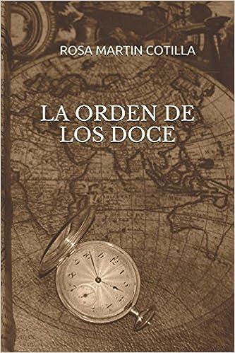 Amazon.com: LA ORDEN DE LOS DOCE (Spanish Edition) (9781520433936): ROSA MARTÍN COTILLA: Books