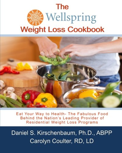 The Wellspring Weight Loss Cookbook: Eat Your Way to Health- The Fabulous Food Eat Fabulous Food