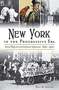 New York in the Progressive Era: Social Reforms and Cultural Upheaval 1890-1920