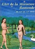 Image de L'Art de la Miniature flamande. VIIIe aux XVIe siÃ..cle : Flandre, Nord de la France Principauté