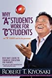 """Why """"A"""" Students Work for """"C"""" Students and Why """"B"""" Students Work for the Government: Rich Dad's Guide to Financial Education for Parents"""