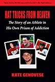Hat Tricks From Heaven: The Story of an Athlete in His Own Prison of Addiction