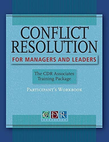 Conflict Resolution for Managers and Leaders, Participants Workbook: The CDR Associates Training Package