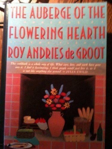 Flowering Hearth - The Auberge of the Flowering Hearth (Cookbook) by Roy Andries de Groot (1992-05-21)
