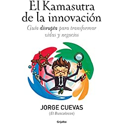 EL Kamasutra de la innovación: Guía disrupta para transformar vidas y negocios