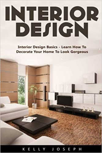 Attractive Interior Design: Interior Design Basics   Learn How To Decorate Your Home  To Look Gorgeous!: Kelly Joseph: 9781542795753: Amazon.com: Books