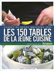 Les 150 tables de la jeune cuisine : Carnet de route omnovore 2006