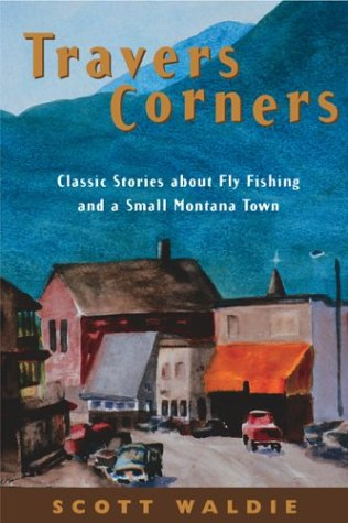 Travers Corners: Classic Stories about Fly Fishing and a Small Montana Town ebook