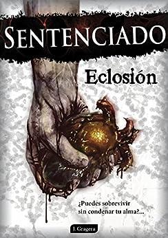 Sentenciado: Eclosión (Spanish Edition) by [Gragera, Jesús]