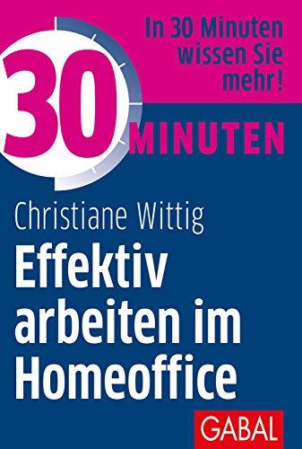 30 Minuten Effektiv arbeiten im Homeoffice (German Edition)